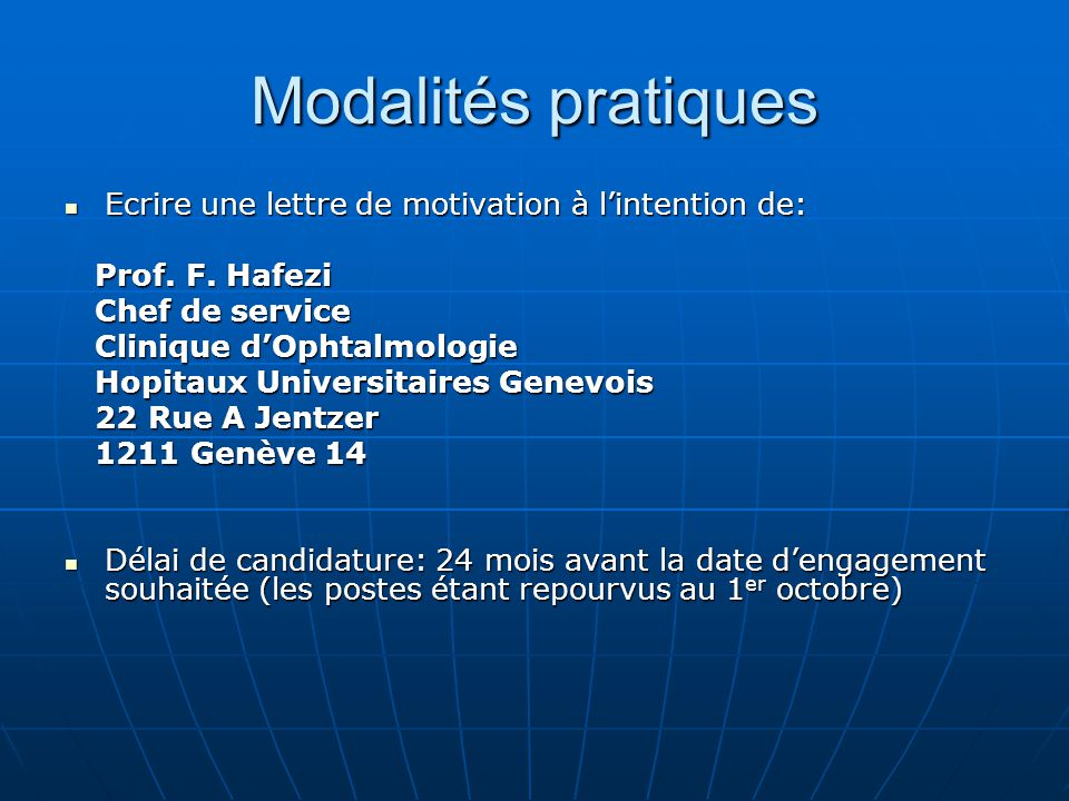 Modalités pratiques Ecrire une lettre de motivation à lintention de: Ecrire une lettre de motivation à lintention de: Prof. F. Hafezi Prof. F. Hafezi
