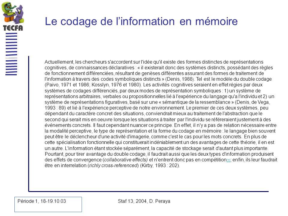 Période 1, 18-19.10.03 Staf 13, 2004, D. Peraya Le codage de linformation en mémoire Actuellement, les chercheurs s'accordent sur l'idée qu'il existe