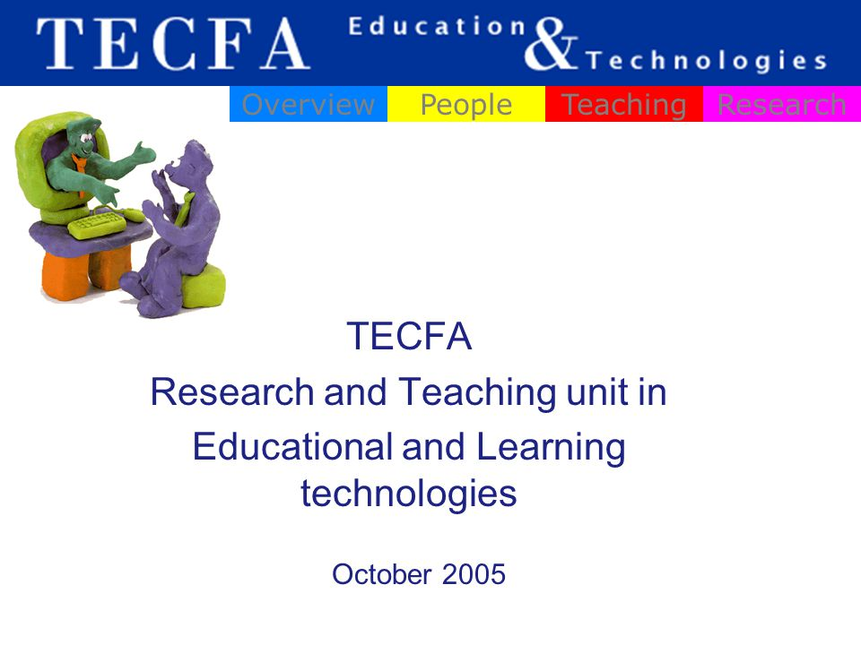 TECFA Research and Teaching unit in Educational and Learning technologies OverviewPeopleTeachingResearch October 2005