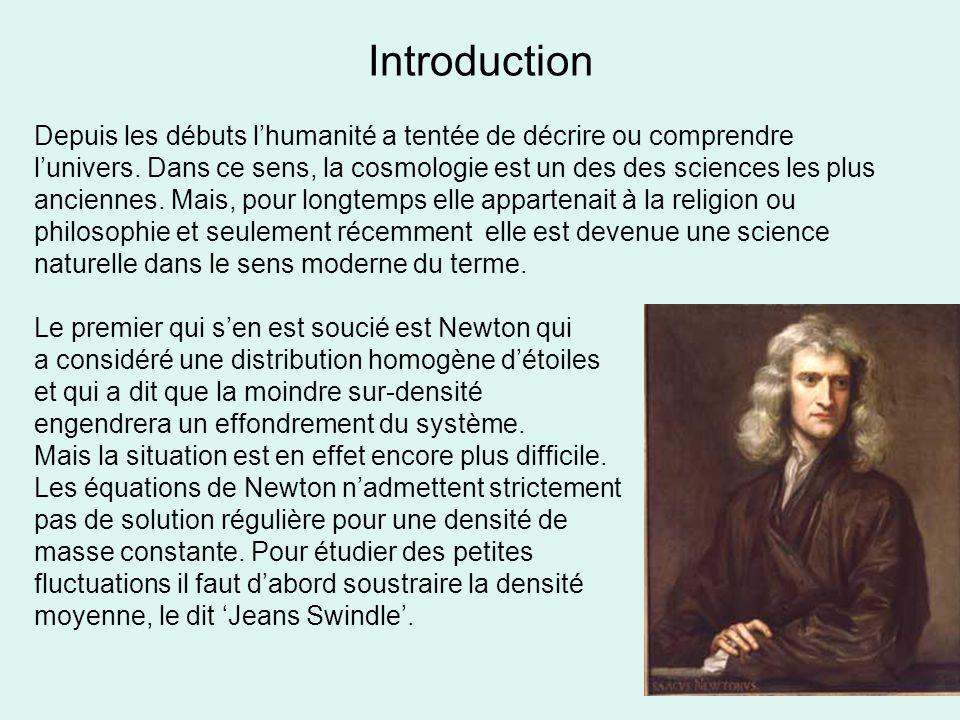 Introduction Depuis les débuts lhumanité a tentée de décrire ou comprendre lunivers. Dans ce sens, la cosmologie est un des des sciences les plus anci