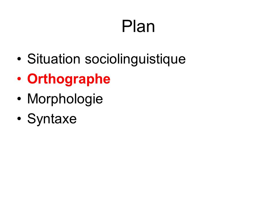 Plan Situation sociolinguistique Orthographe Morphologie Syntaxe