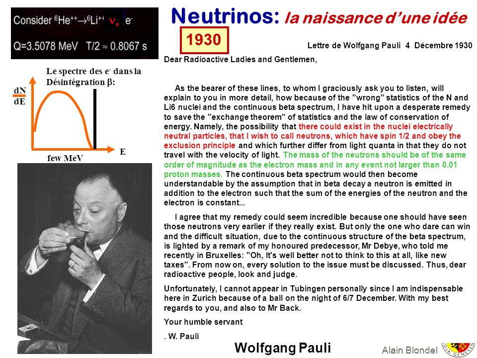 Alain Blondel neutrinos solaires e Soleil = réacteur à fusion nucléaire seuls e produits Differents preocessus - > Spectre en energie De nombreuses expériences on répété les mesures de Mr Davis....