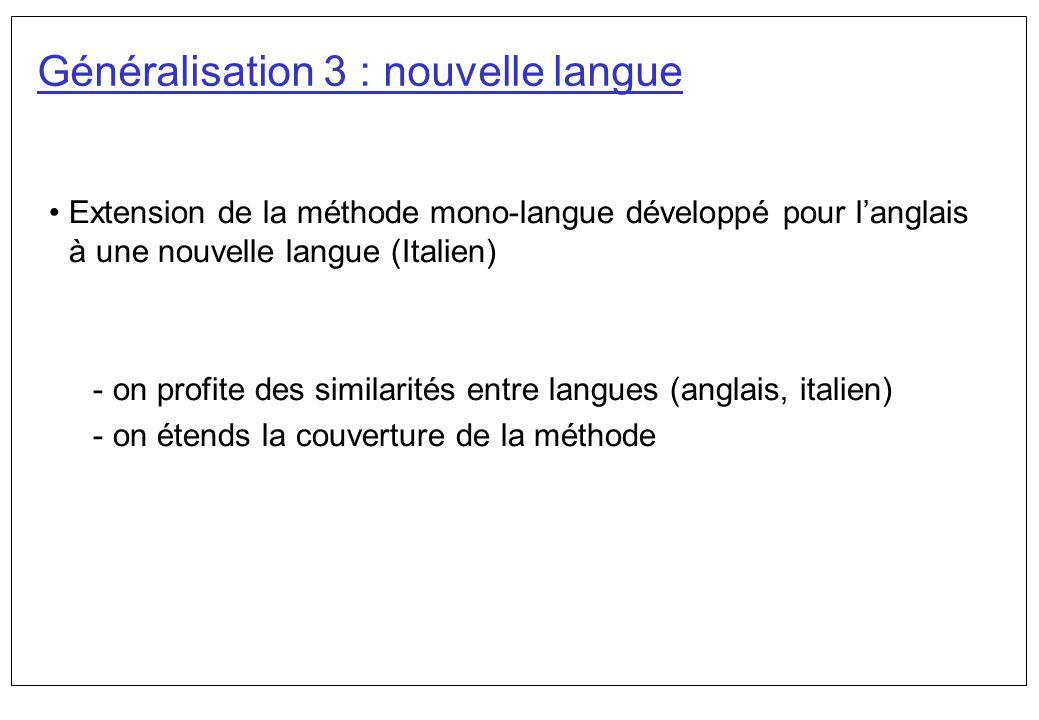 Généralisation 3 : nouvelle langue Extension de la méthode mono-langue développé pour langlais à une nouvelle langue (Italien) - on profite des simila