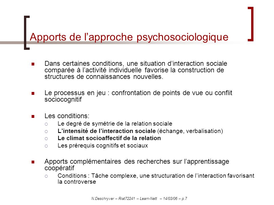 N.Deschryver – Riat72241 – Learn-Nett – 14/03/06 – p.7 Apports de lapproche psychosociologique Dans certaines conditions, une situation dinteraction s