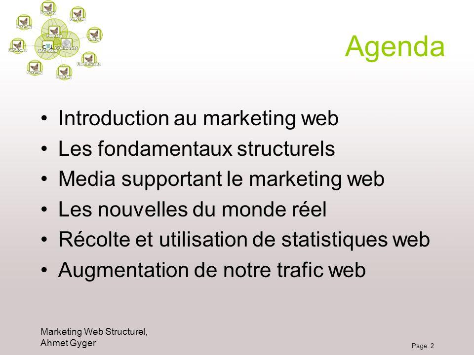 Marketing Web Structurel, Ahmet Gyger Page: 2 Agenda Introduction au marketing web Les fondamentaux structurels Media supportant le marketing web Les
