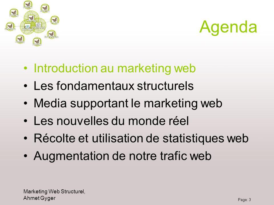 Marketing Web Structurel, Ahmet Gyger Page: 3 Agenda Introduction au marketing web Les fondamentaux structurels Media supportant le marketing web Les