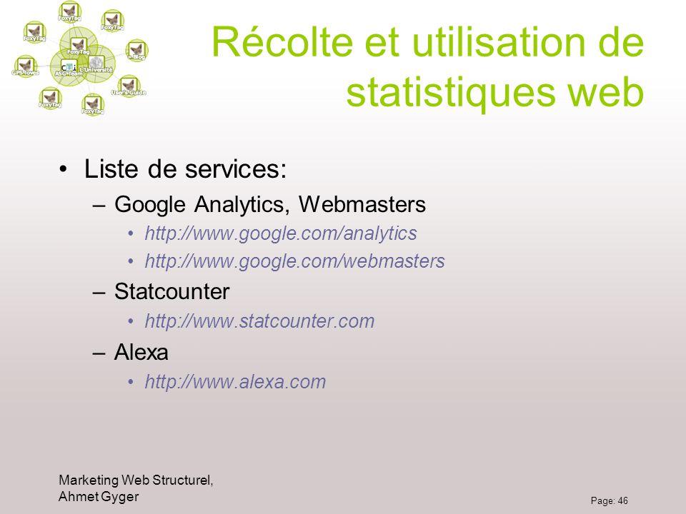Marketing Web Structurel, Ahmet Gyger Page: 46 Récolte et utilisation de statistiques web Liste de services: –Google Analytics, Webmasters http://www.