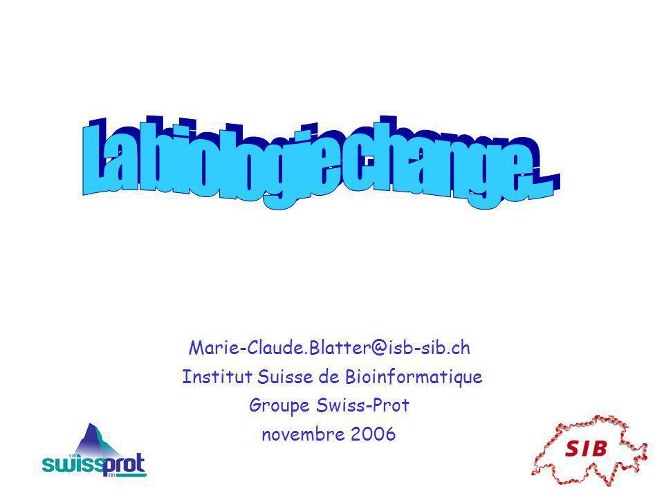 Marie-Claude.Blatter@isb-sib.ch Institut Suisse de Bioinformatique Groupe Swiss-Prot novembre 2006