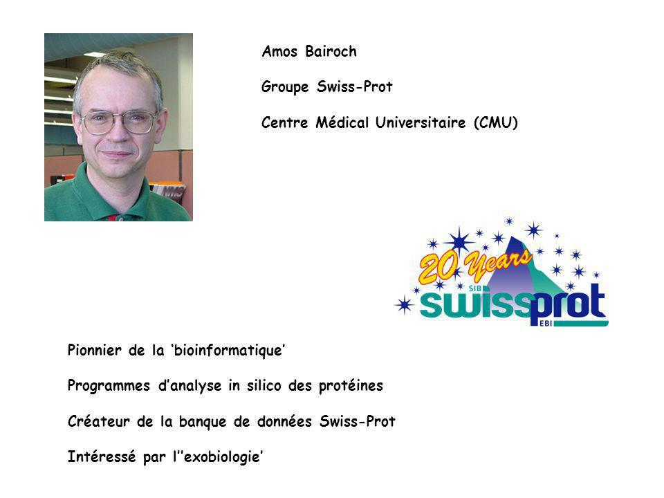 Pionnier de la bioinformatique Programmes danalyse in silico des protéines Créateur de la banque de données Swiss-Prot Intéressé par lexobiologie Amos