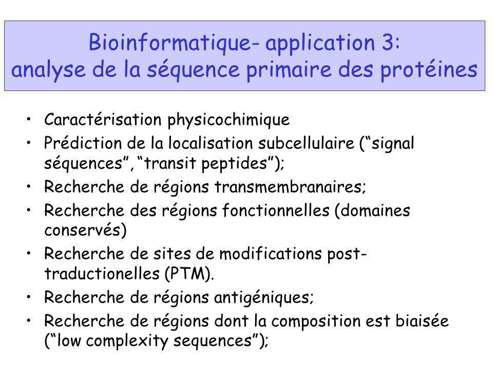 Bioinformatique- application 3: analyse de la séquence primaire des protéines Caractérisation physicochimique Prédiction de la localisation subcellula