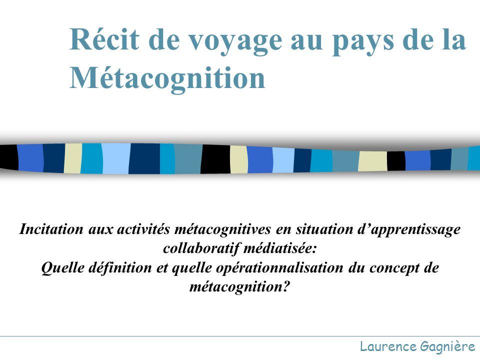 Récit de voyage au pays de la Métacognition Laurence Gagnière Incitation aux activités métacognitives en situation dapprentissage collaboratif médiati