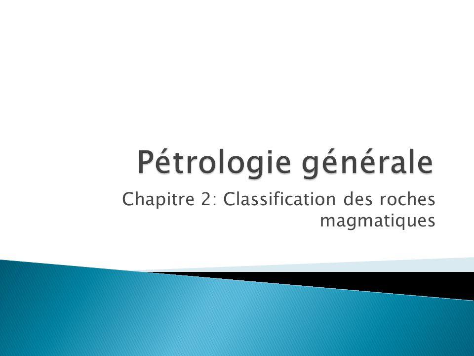 Classification génétique-Contexte tectonique Texture (taux de refroidissement) Minéralogie réelle (mode) et virtuelle (norme) Composition chimique