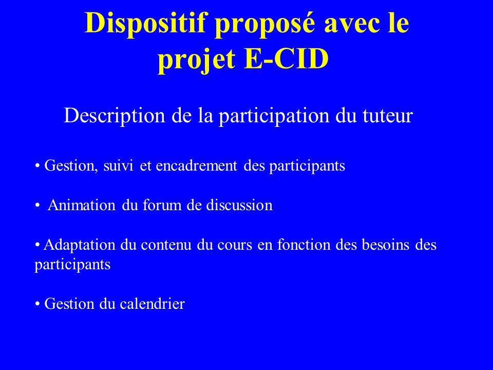 Dispositif proposé avec le projet E-CID Description de la participation du tuteur Gestion, suivi et encadrement des participants Animation du forum de discussion Adaptation du contenu du cours en fonction des besoins des participants Gestion du calendrier