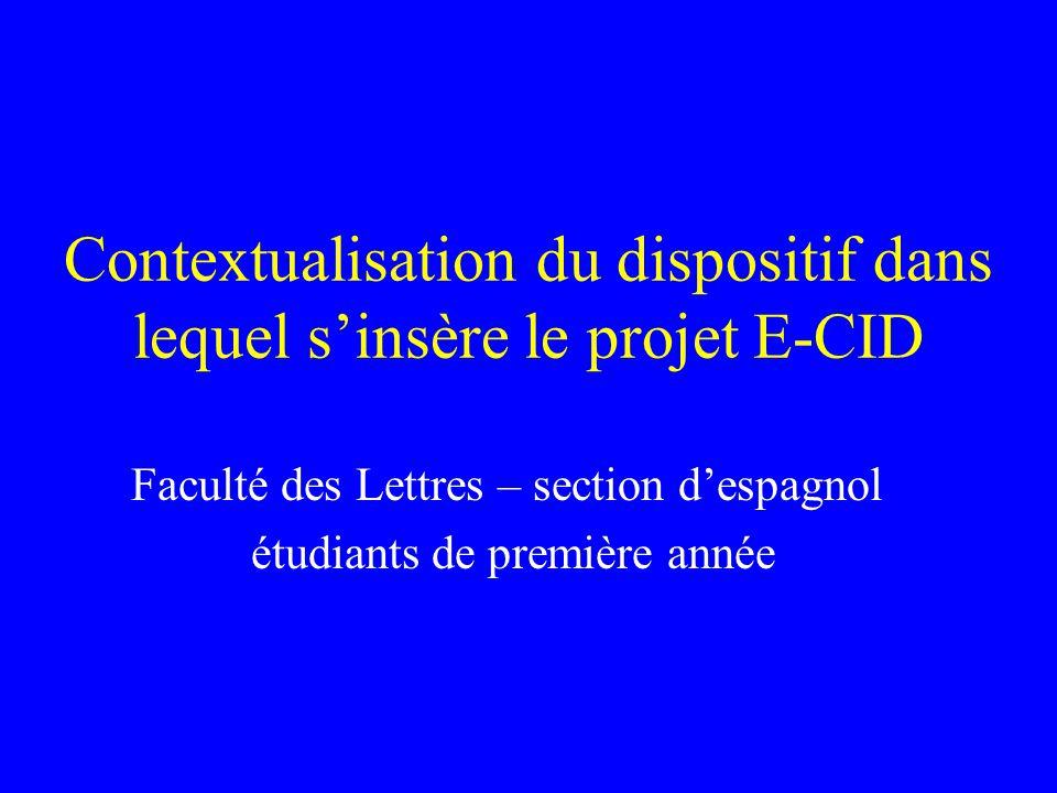 Contextualisation du dispositif dans lequel sinsère le projet E-CID Faculté des Lettres – section despagnol étudiants de première année