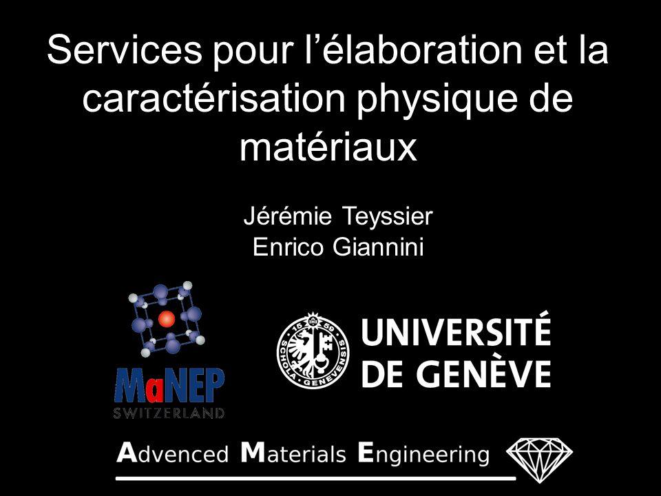 Services pour lélaboration et la caractérisation physique de matériaux Jérémie Teyssier Enrico Giannini