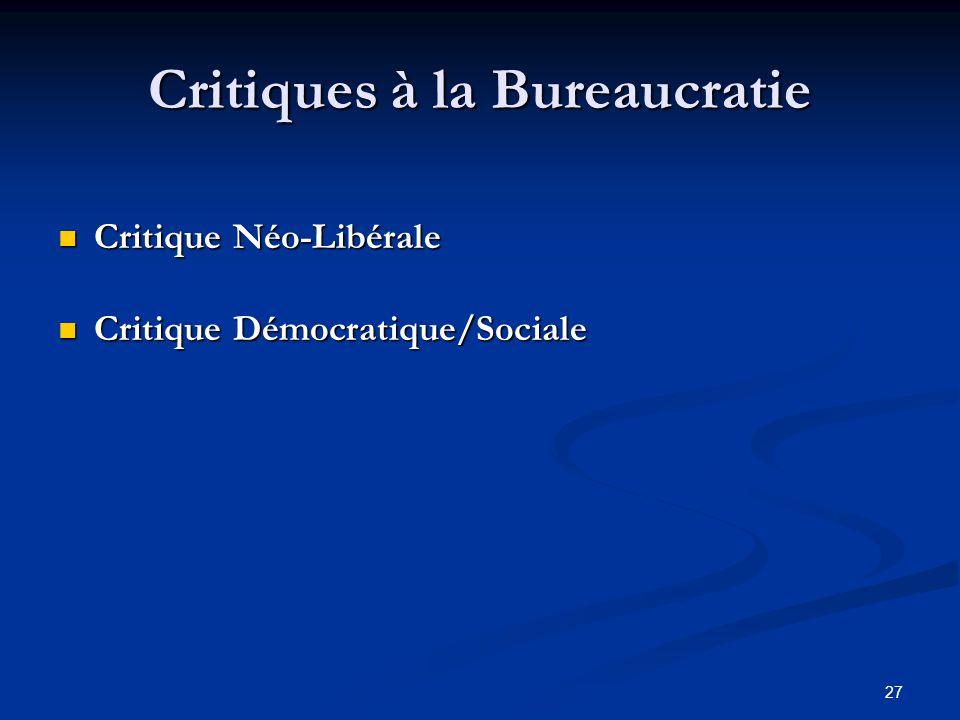 27 Critiques à la Bureaucratie Critique Néo-Libérale Critique Néo-Libérale Critique Démocratique/Sociale Critique Démocratique/Sociale