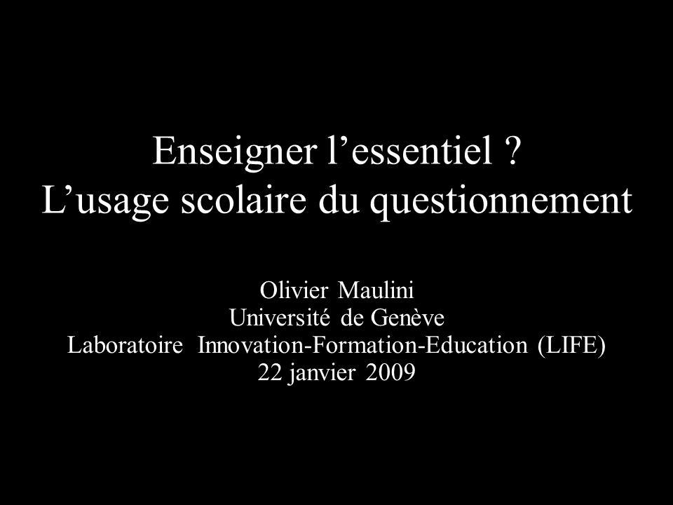 Enseigner lessentiel ? Lusage scolaire du questionnement Olivier Maulini Université de Genève Laboratoire Innovation-Formation-Education (LIFE) 22 jan