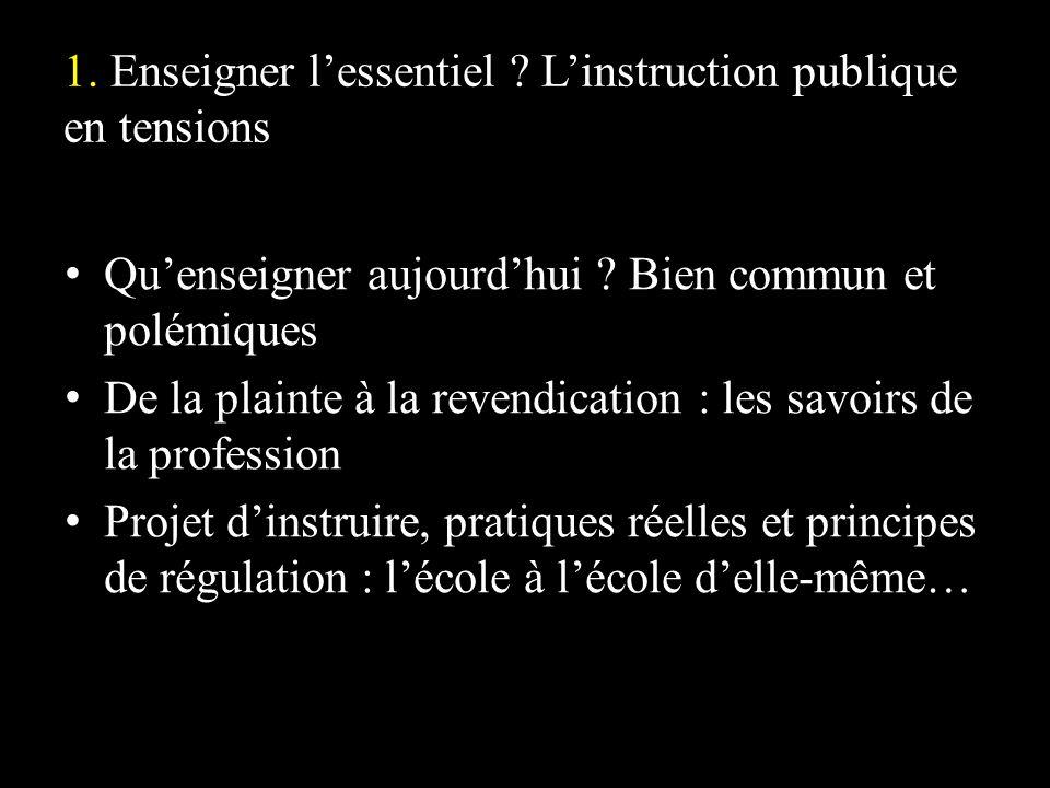 1.Enseigner lessentiel . Linstruction publique en tensions Quenseigner aujourdhui .