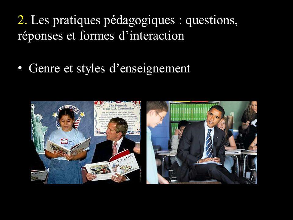 2. Les pratiques pédagogiques : questions, réponses et formes dinteraction Genre et styles denseignement
