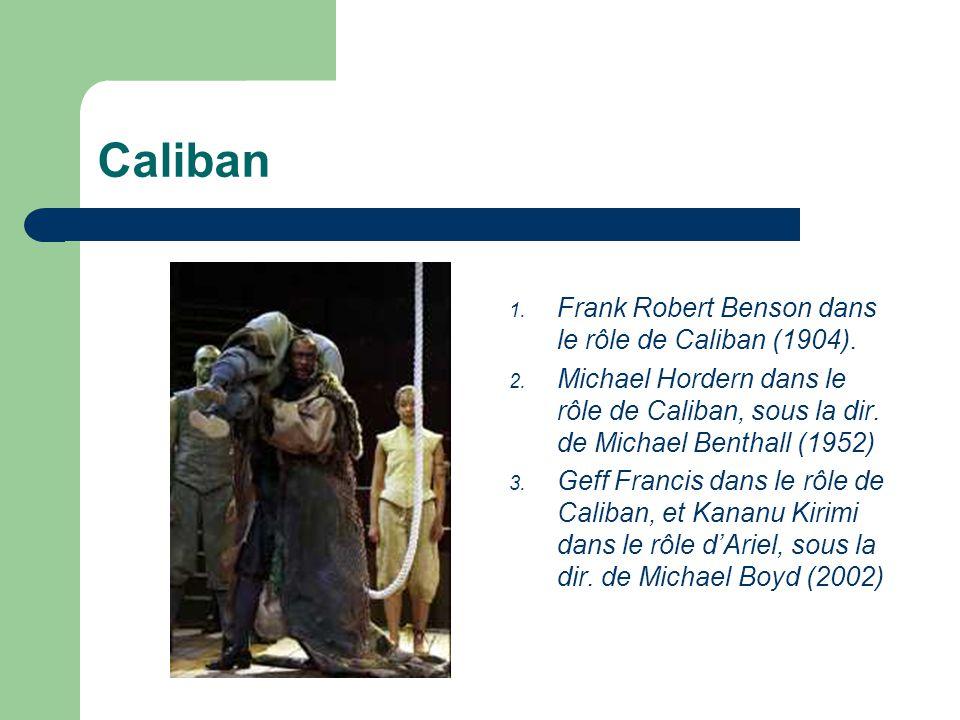1. Frank Robert Benson dans le rôle de Caliban (1904). 2. Michael Hordern dans le rôle de Caliban, sous la dir. de Michael Benthall (1952) 3. Geff Fra