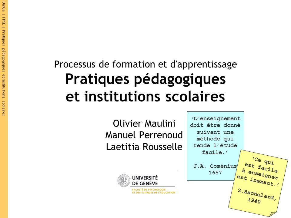 UniGe | FPSE | Pratiques pédagogiques et institutions scolaires Processus de formation et d'apprentissage Pratiques pédagogiques et institutions scola
