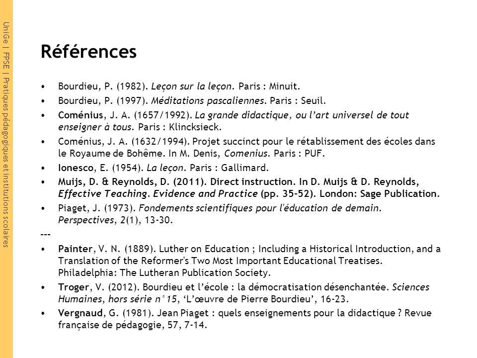 UniGe | FPSE | Pratiques pédagogiques et institutions scolaires Références Bourdieu, P. (1982). Leçon sur la leçon. Paris : Minuit. Bourdieu, P. (1997