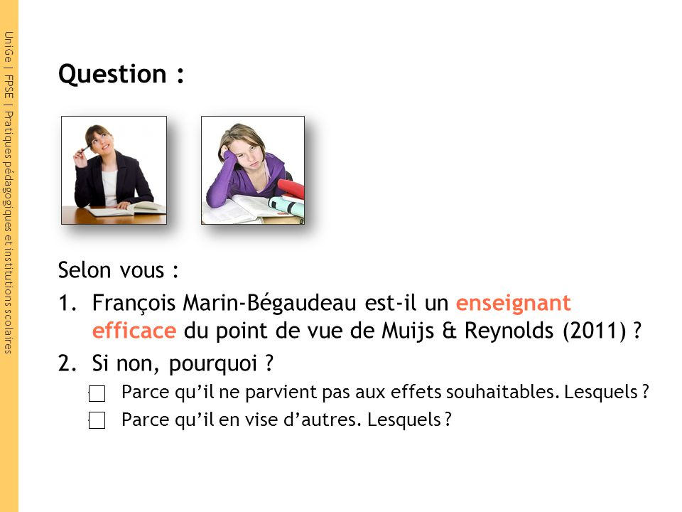 UniGe | FPSE | Pratiques pédagogiques et institutions scolaires Selon vous : 1.François Marin-Bégaudeau est-il un enseignant efficace du point de vue
