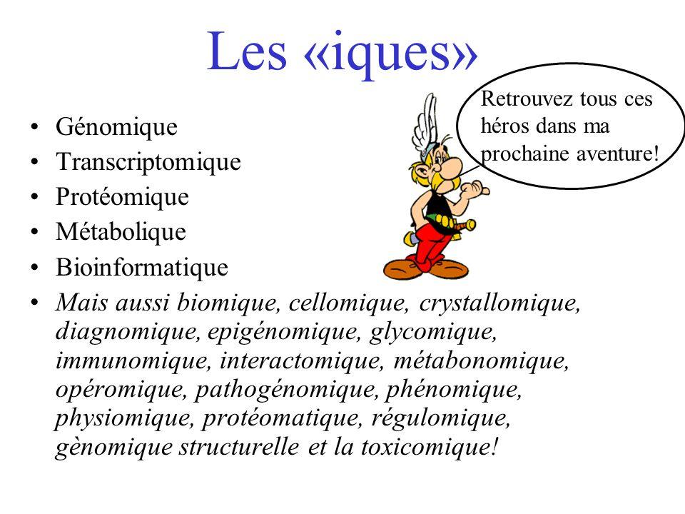 Les «iques» Génomique Transcriptomique Protéomique Métabolique Bioinformatique Mais aussi biomique, cellomique, crystallomique, diagnomique, epigénomi