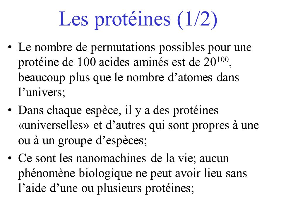Les protéines (1/2) Le nombre de permutations possibles pour une protéine de 100 acides aminés est de 20 100, beaucoup plus que le nombre datomes dans
