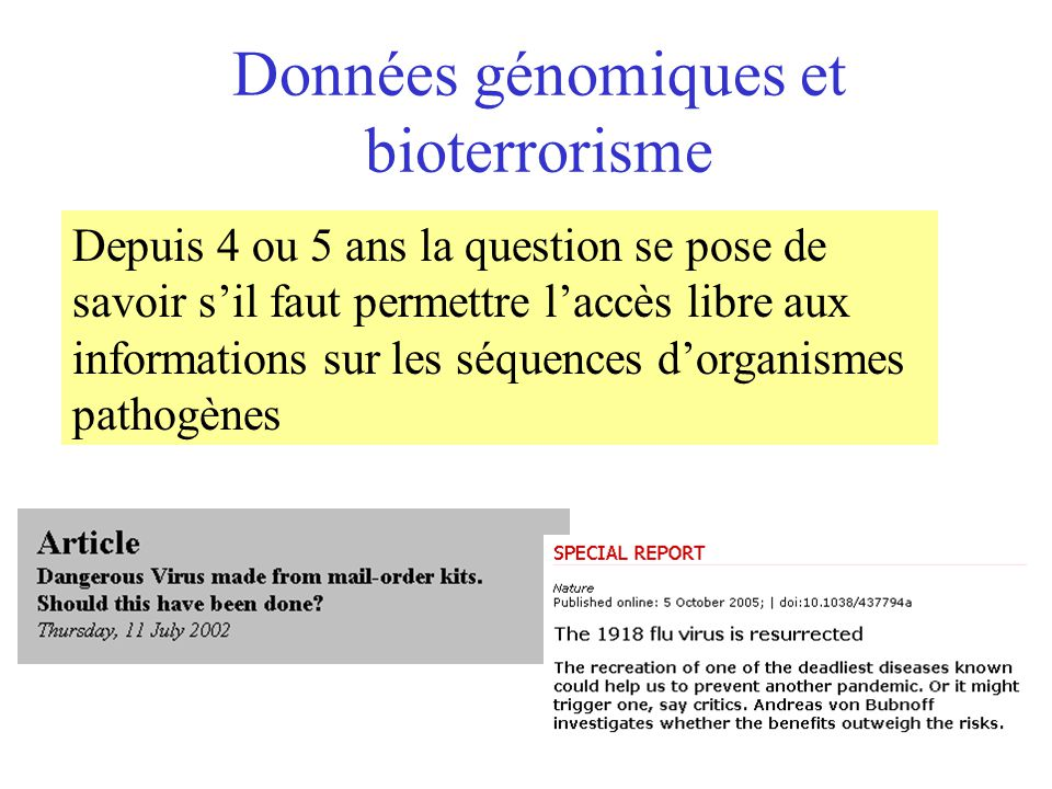 Données génomiques et bioterrorisme Depuis 4 ou 5 ans la question se pose de savoir sil faut permettre laccès libre aux informations sur les séquences