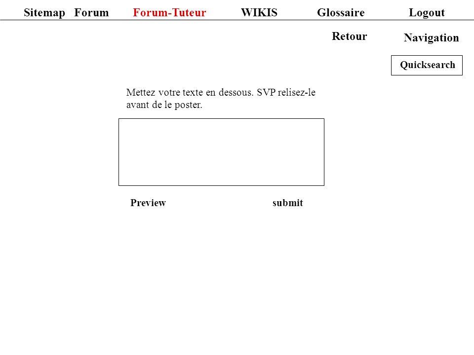 Mettez votre texte en dessous. SVP relisez-le avant de le poster. Preview submit Sitemap Forum Forum-Tuteur WIKIS Glossaire Logout Navigation Retour Q