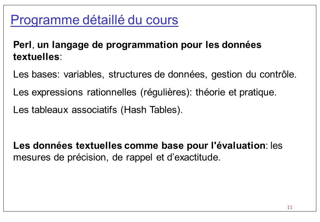 11 Programme détaillé du cours Perl, un langage de programmation pour les données textuelles: Les bases: variables, structures de données, gestion du