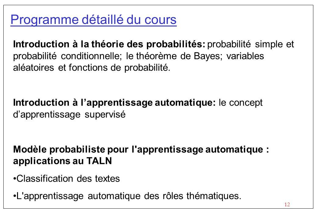 12 Programme détaillé du cours Introduction à la théorie des probabilités: probabilité simple et probabilité conditionnelle; le théorème de Bayes; var
