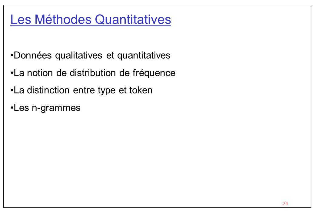 24 Les Méthodes Quantitatives Données qualitatives et quantitatives La notion de distribution de fréquence La distinction entre type et token Les n-gr