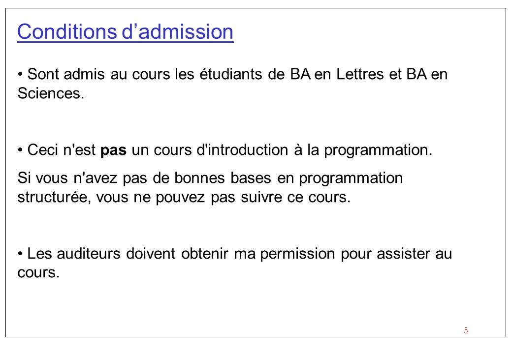5 Conditions dadmission Sont admis au cours les étudiants de BA en Lettres et BA en Sciences. Ceci n'est pas un cours d'introduction à la programmatio