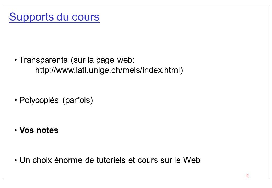 6 Supports du cours Transparents (sur la page web: http://www.latl.unige.ch/mels/index.html) Polycopiés (parfois) Vos notes Un choix énorme de tutorie