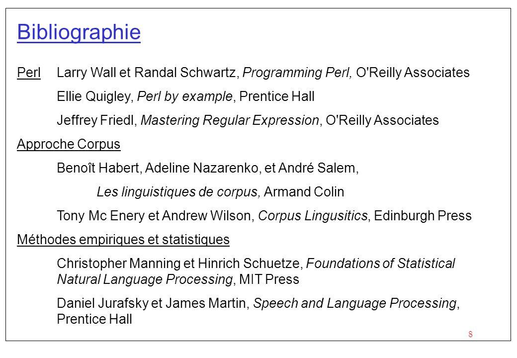 8 Bibliographie PerlLarry Wall et Randal Schwartz, Programming Perl, O'Reilly Associates Ellie Quigley, Perl by example, Prentice Hall Jeffrey Friedl,