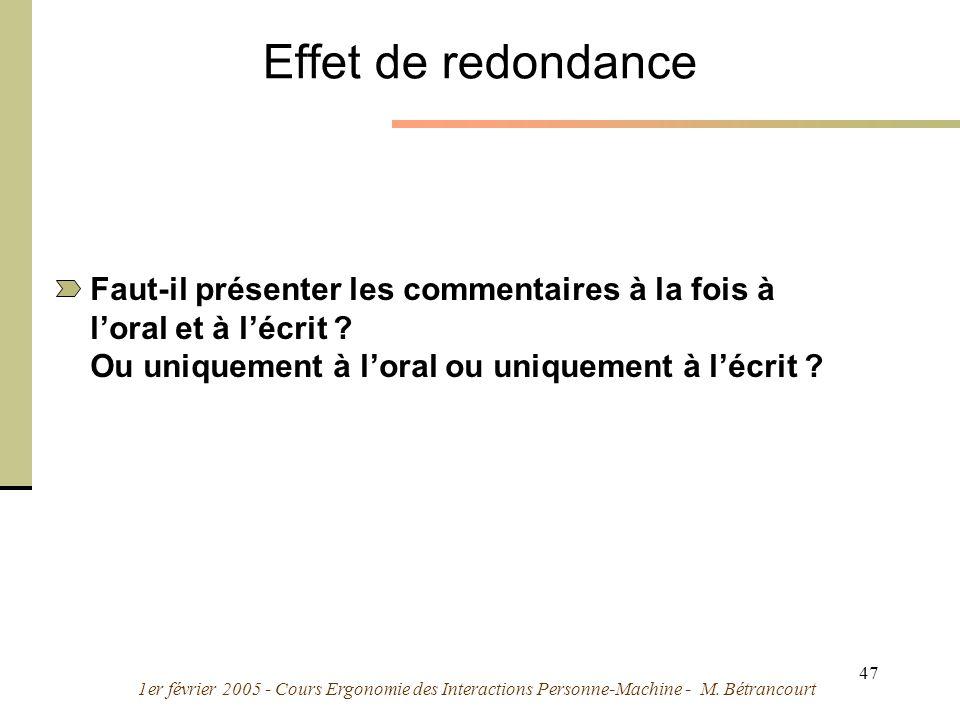 1er février 2005 - Cours Ergonomie des Interactions Personne-Machine - M. Bétrancourt 47 Effet de redondance Faut-il présenter les commentaires à la f