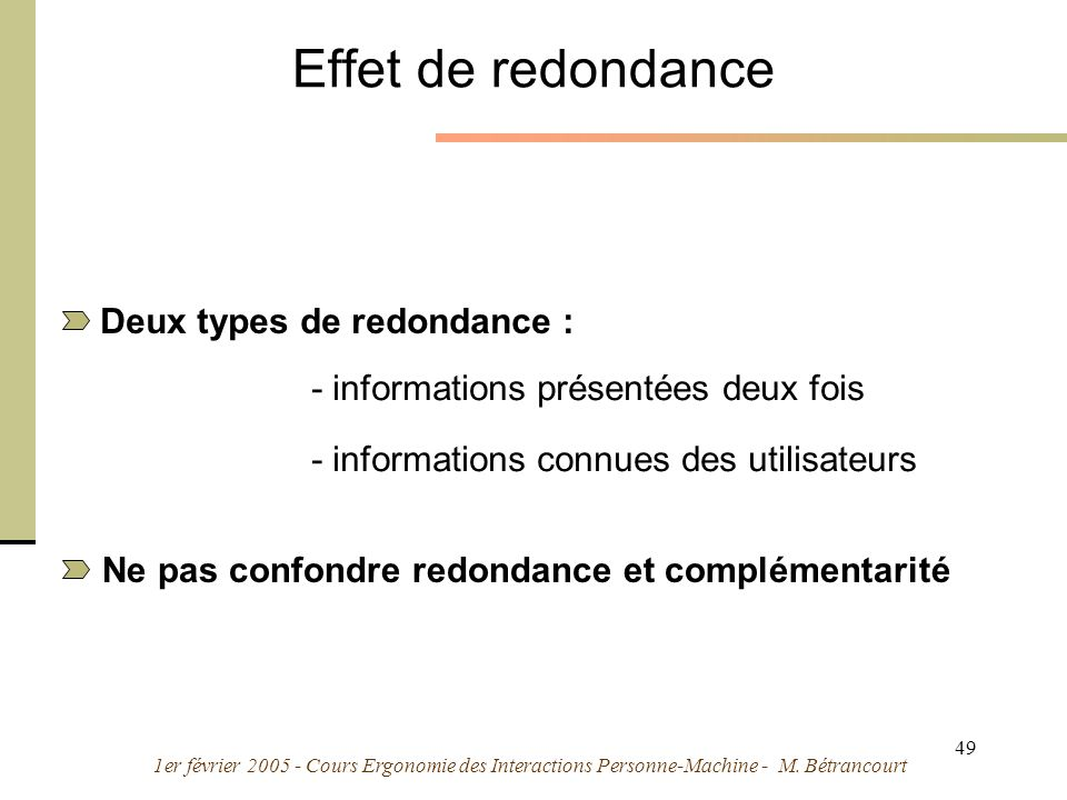 1er février 2005 - Cours Ergonomie des Interactions Personne-Machine - M. Bétrancourt 49 Effet de redondance Deux types de redondance : Ne pas confond