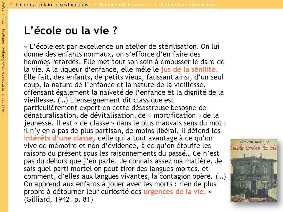 UniGe | FPSE | Pratiques pédagogiques et institutions scolaires Lécole ou la vie ? « Lécole est par excellence un atelier de stérilisation. On lui don