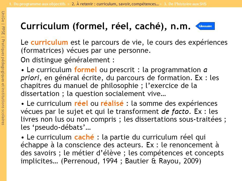 UniGe | FPSE | Pratiques pédagogiques et institutions scolaires Curriculum (formel, réel, caché), n.m. Le curriculum est le parcours de vie, le cours