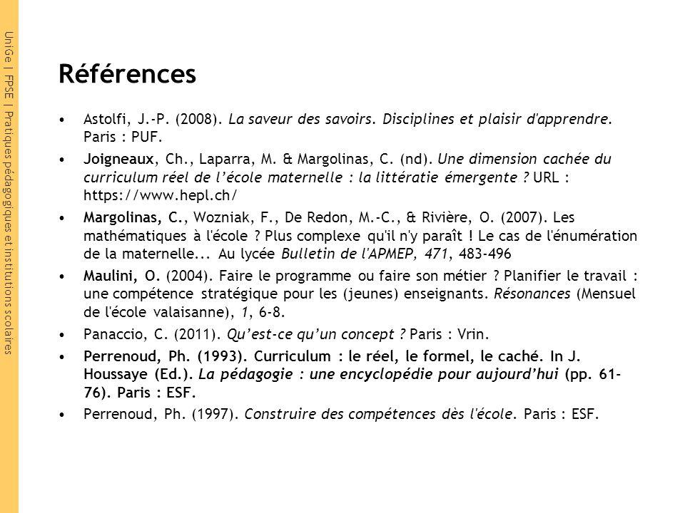 UniGe | FPSE | Pratiques pédagogiques et institutions scolaires Références Astolfi, J.-P. (2008). La saveur des savoirs. Disciplines et plaisir d'appr
