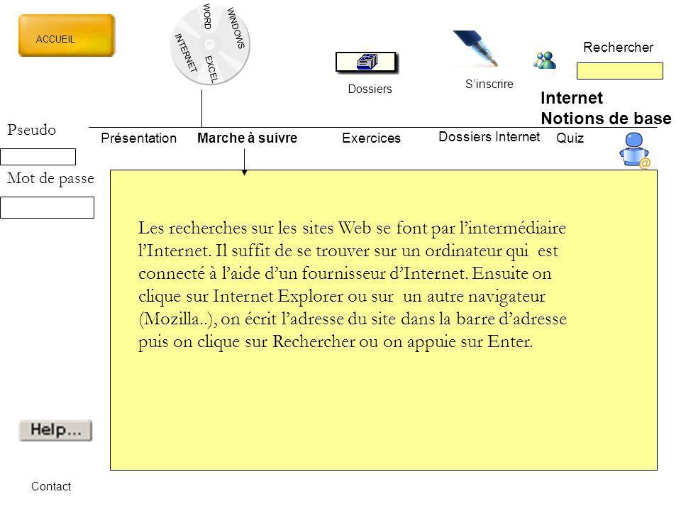 WORD INTERNET EXCEL ACCUEIL Rechercher Dossiers Sinscrire WINDOWS Internet Notions de base PrésentationMarche à suivreExercicesQuiz Dossiers Internet