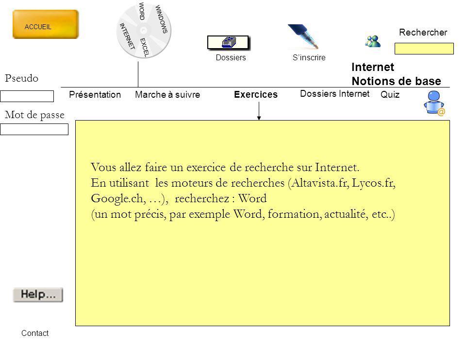 WORD INTERNET EXCEL ACCUEIL Rechercher DossiersSinscrire WINDOWS Internet Notions de base PrésentationMarche à suivreExercicesQuiz Dossiers Internet C