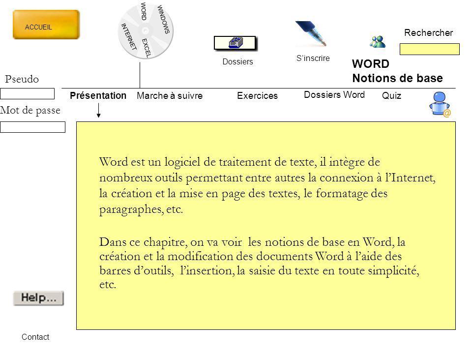 WORD INTERNET EXCEL ACCUEIL Rechercher Dossiers Sinscrire WINDOWS WORD Notions de base PrésentationMarche à suivreExercicesQuiz Dossiers Word Contact
