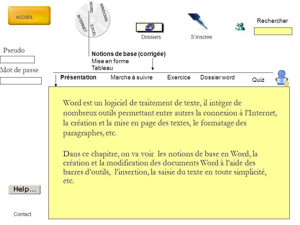 WORD INTERNET EXCEL ACCUEIL Rechercher DossiersSinscrire WINDOWS Notions de base (corrigée) Mise en forme Tableau Contact Word est un logiciel de trai