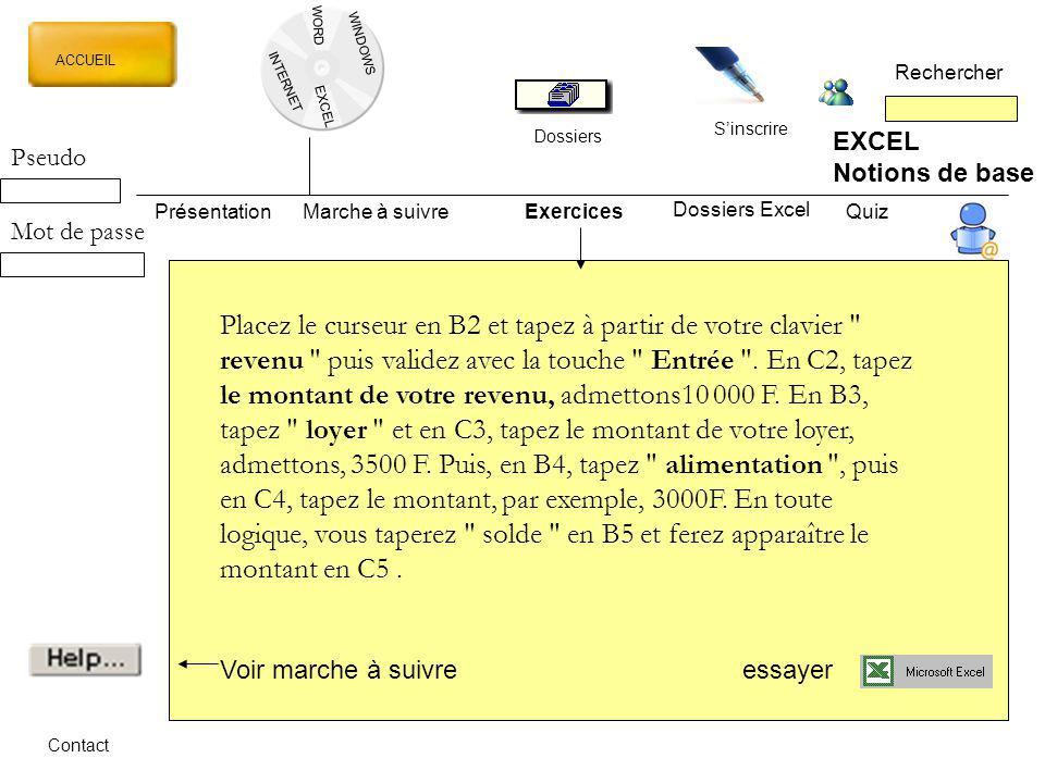 WORD INTERNET EXCEL ACCUEIL Rechercher Dossiers Sinscrire WINDOWS EXCEL Notions de base PrésentationMarche à suivreExercicesQuiz Dossiers Excel Contac
