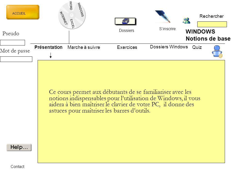 WORD INTERNET EXCEL ACCUEIL Rechercher Dossiers Sinscrire WINDOWS Notions de base PrésentationMarche à suivreExercicesQuiz Dossiers Windows Contact Ce