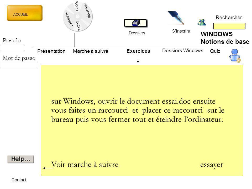 WORD INTERNET EXCEL ACCUEIL Rechercher Dossiers Sinscrire WINDOWS Notions de base PrésentationMarche à suivreExercicesQuiz Dossiers Windows Contact su