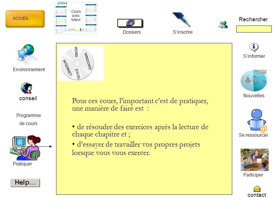 WORD INTERNET EXCEL ACCUEIL Rechercher Dossiers Sinscrire WINDOWS Notions de base PrésentationMarche à suivreExercicesQuiz Dossiers Windows Contact Pseudo Mot de passe suite